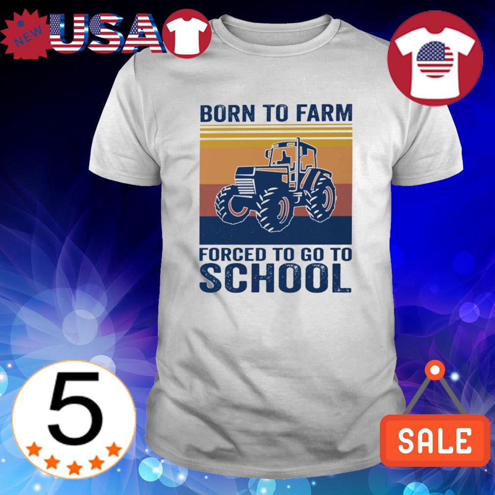 Born to farm forced to go to school vintage Tractor shirt