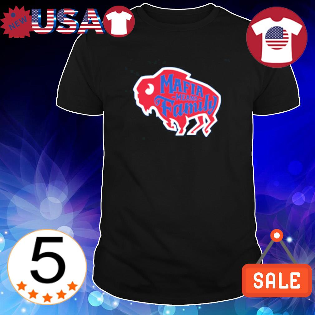 Buffalo Bills mafia means family shirt