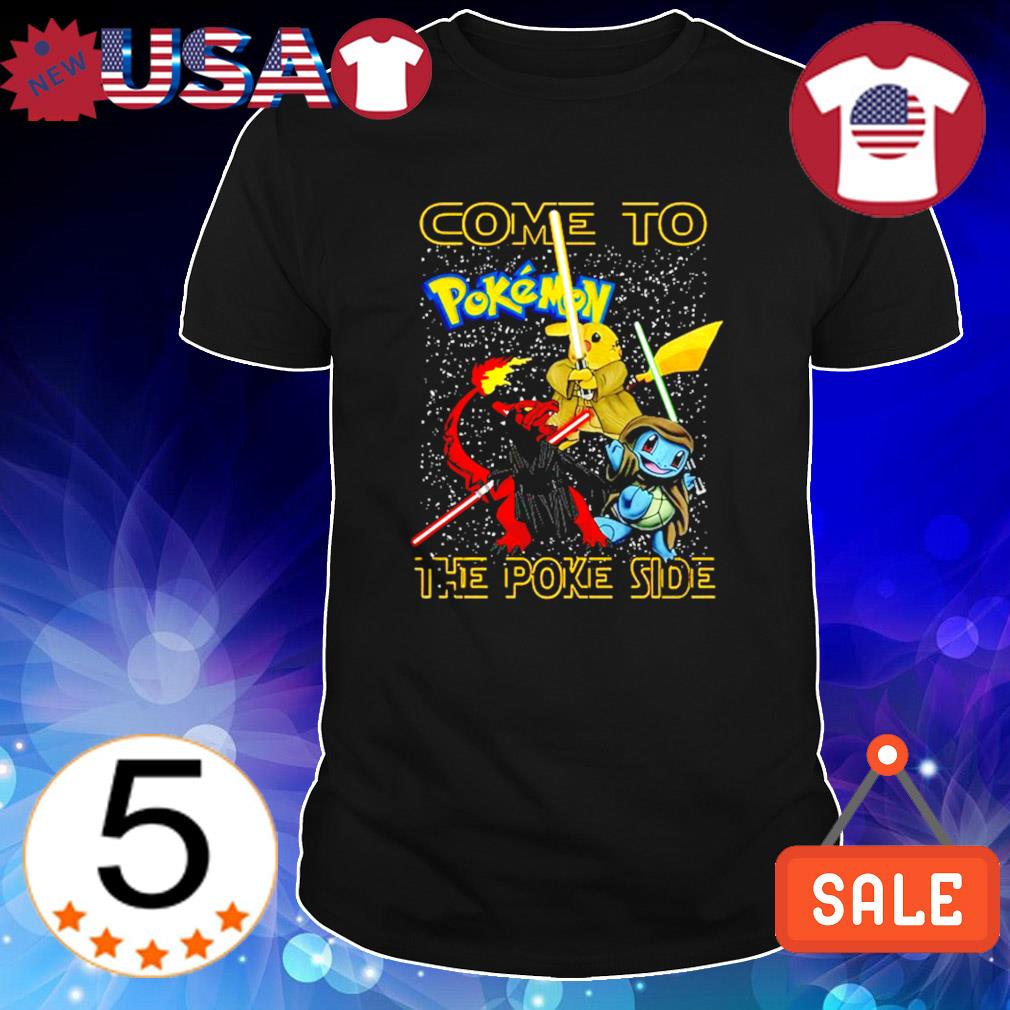 Come to Star Wars Pokemon the Poke side shirt