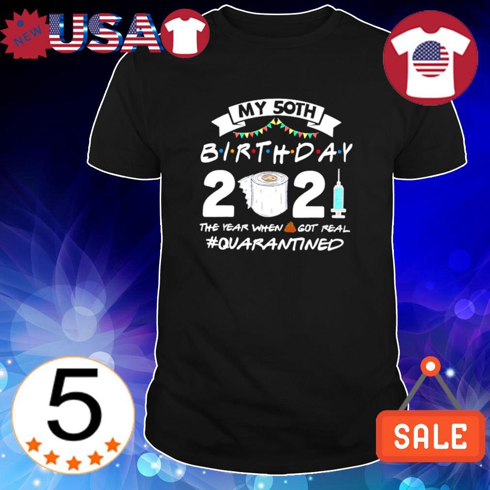 Coronavirus my 50th birthday 2021 the year when shit got real quarantined shirt
