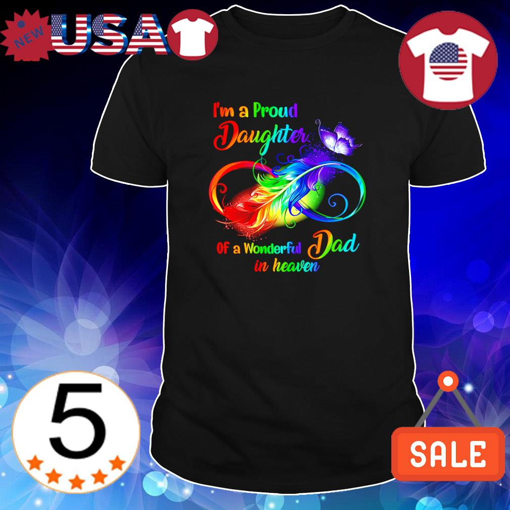 Feathers I'm a Proud Daughter of a wonderful Dad in heaven shirt