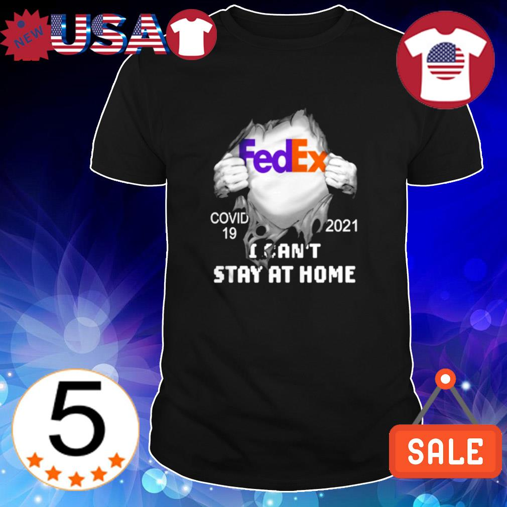 FedEx I can't stay at home Covid-19 2021 shirt