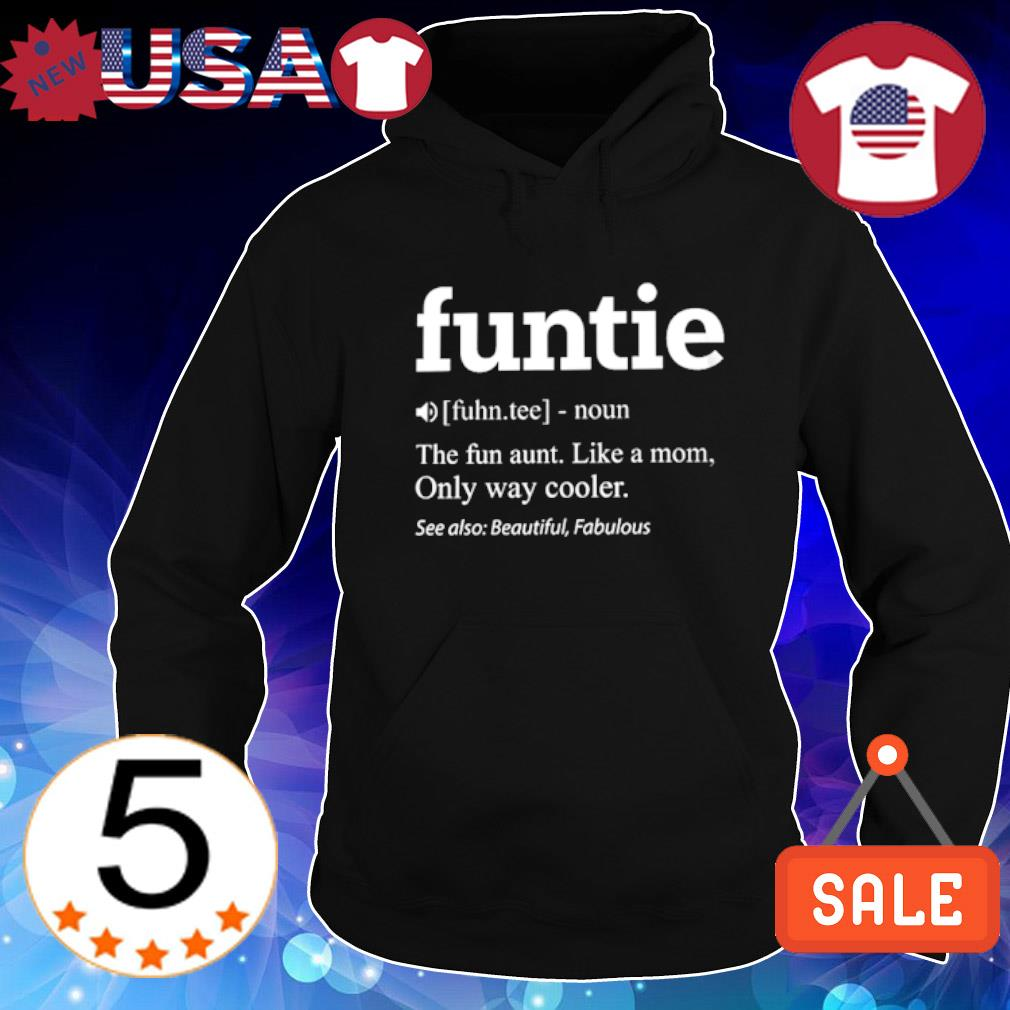 Funtie definition meaning the fun aunt like a Mom s Hoodie Black