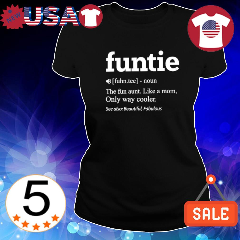 Funtie definition meaning the fun aunt like a Mom s Ladies Tee-Black