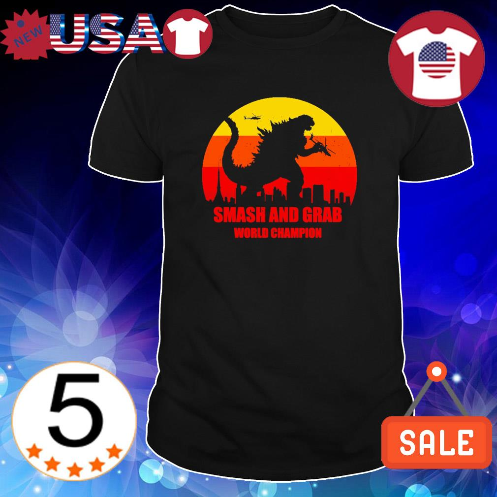 Godzilla smash and grab world champion shirt