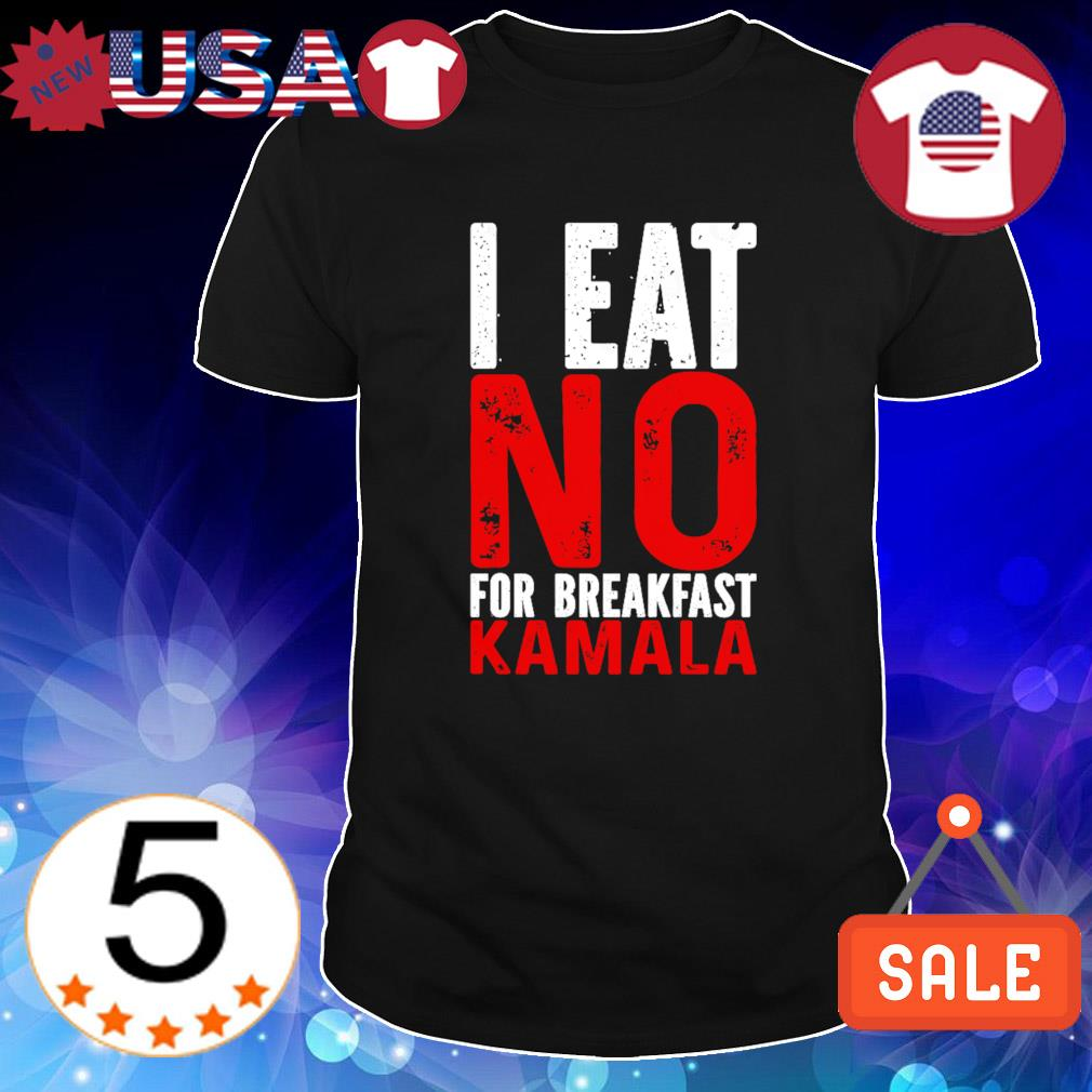 I eat no for breakfast Kamala shirt