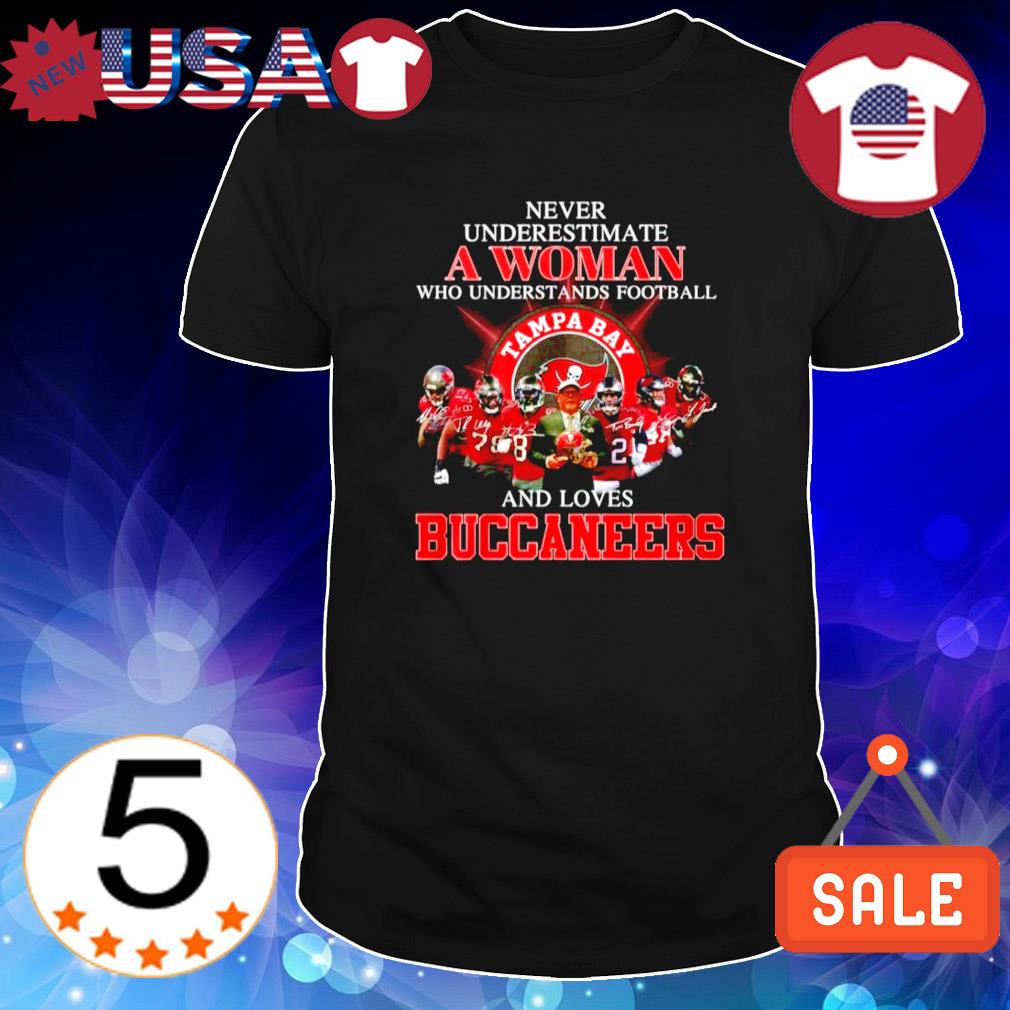 Never underestimate a woman who understands football and loves Buccaneers shirt