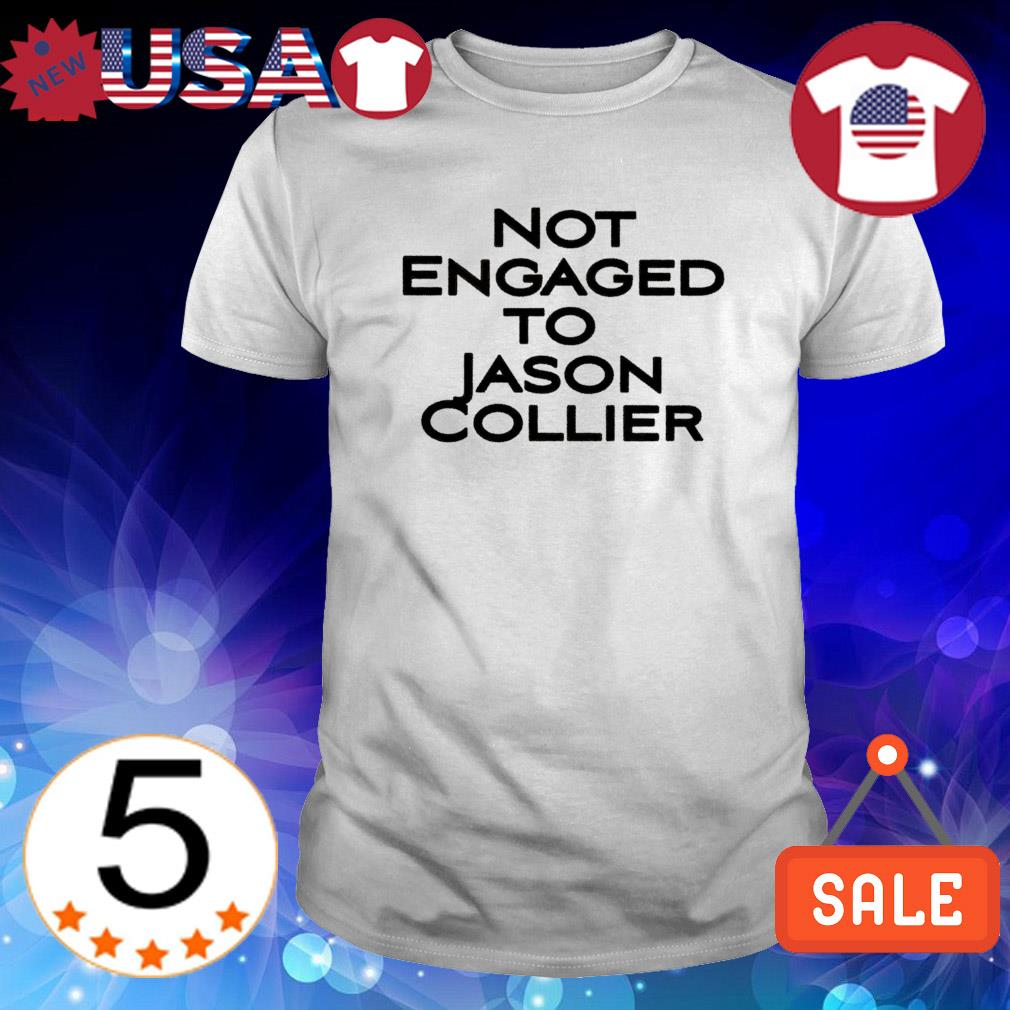 Not engaged to Jason Collier shirt