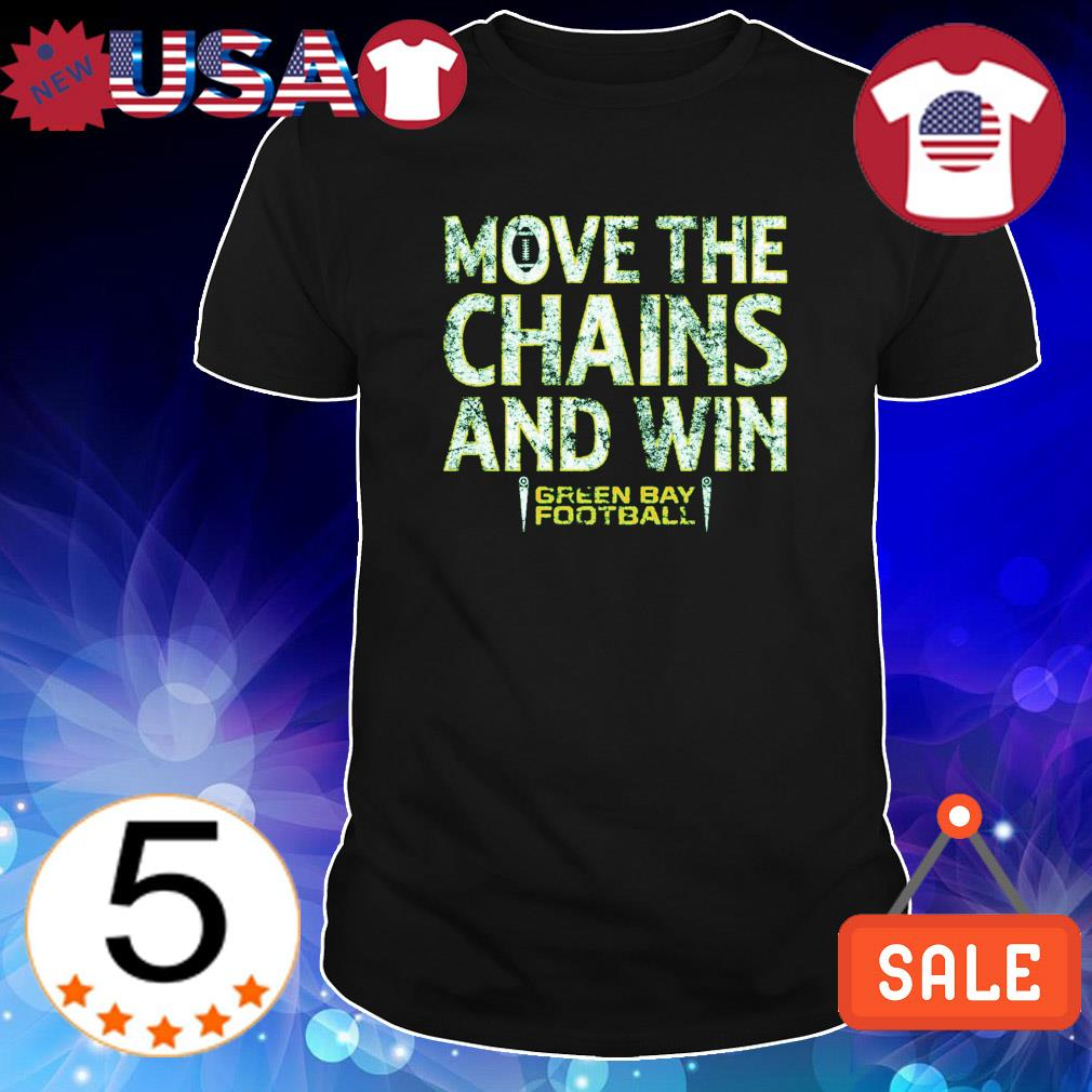 Packers move the chains and win shirt