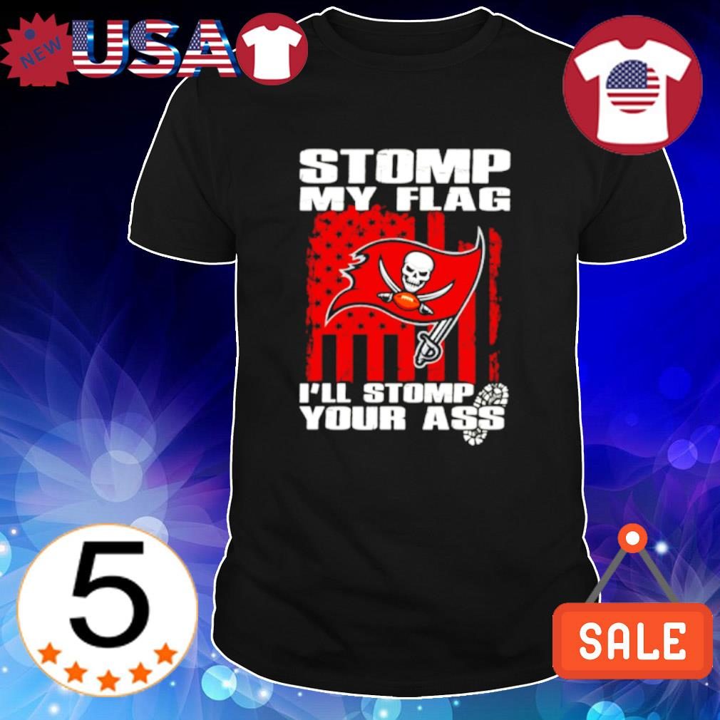 Stomp my flag I'll stomp your ass Buccaneers shirt