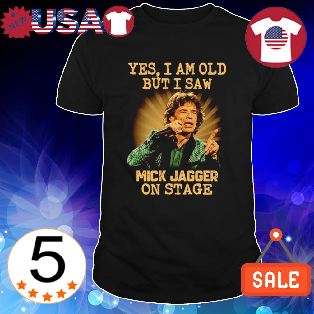 Yes I am old but I saw Mick Jagger on stage shirt