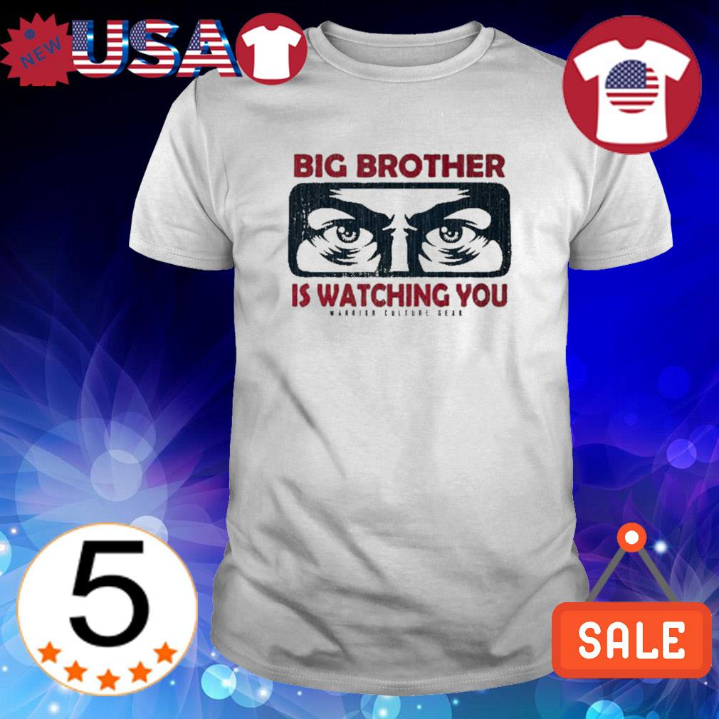 Big Brother is watching you warrior culture gear shirt