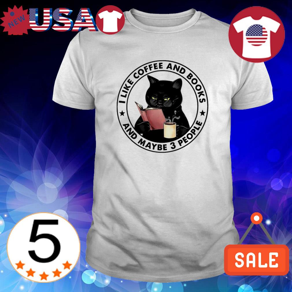 Cat I like books and coffee and maybe 3 people shirt