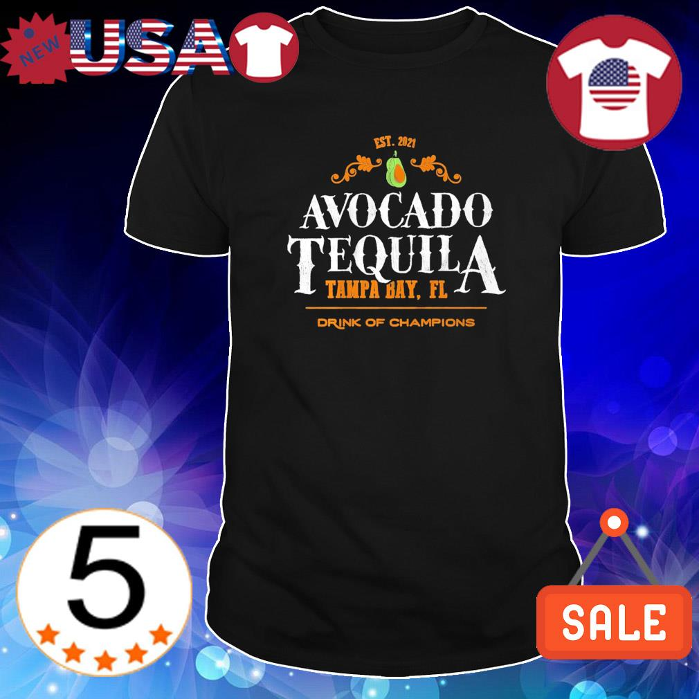 Est 2021 Avocado Tequila Tampa Bay Florida drink of champions shirt