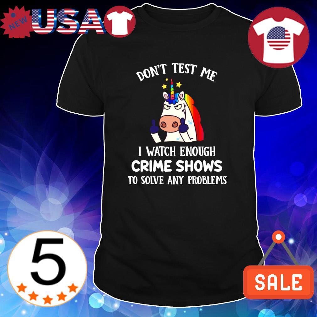 LGBT Unicorn don't test me I watch enough crime shows shirt