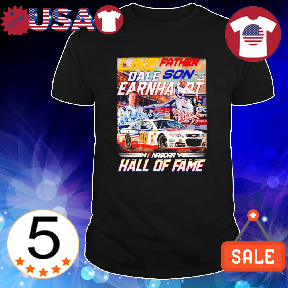 Like father Dale on Earnhardt hall of fame shirt