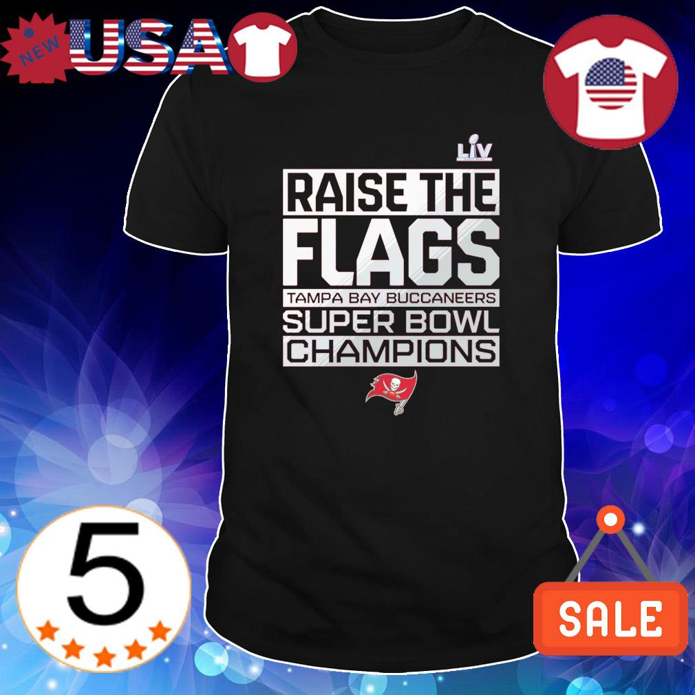 Raise the flags Tampa Bay Buccaneers super bowl champions shirt
