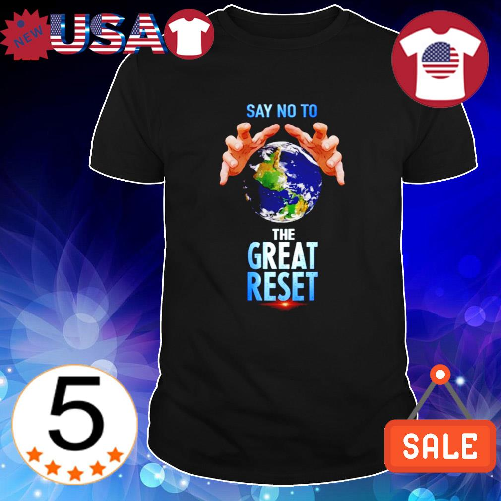 Say no to the great reset shirt