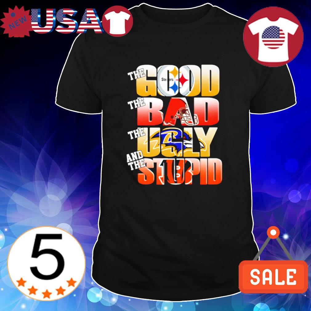 Steelers the good Browns the bad Ravens the ugly shirt