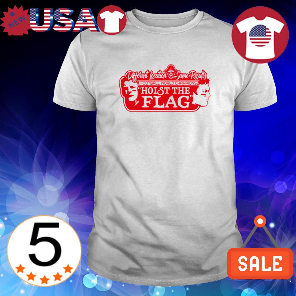 Tampa Bay different location same results Hoist The Flag shirt