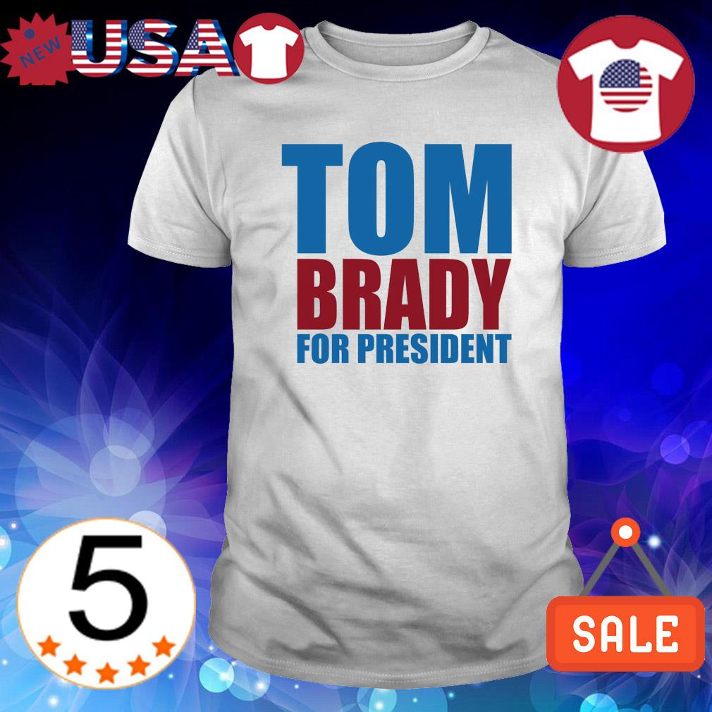 Tom Brady for president shirt