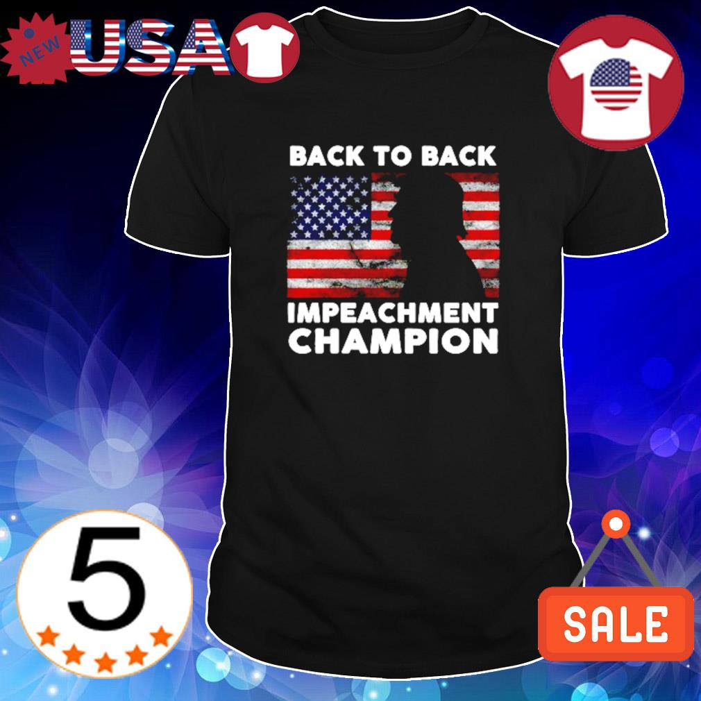 Trump back to back impeachment champion shirt